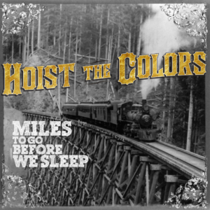 Hoist The Colors - Miles To Go Before We Sleep